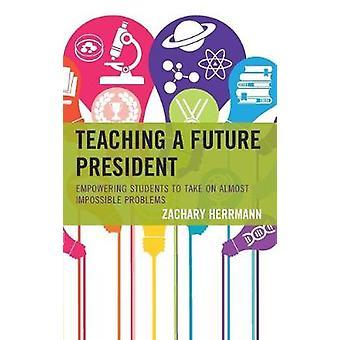 Undervisning en fremtidig president - Styrke elevene til å ta på nesten Im