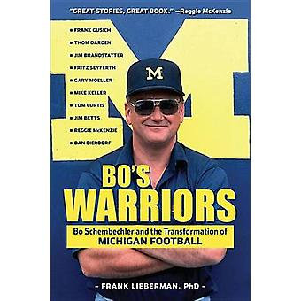 Bo's Warriors - Bo Schembechler and the Transformation of Michigan Foo