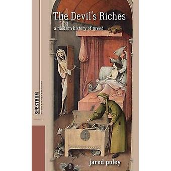 The Devil's Riches - A Modern History of Greed by Jared Poley - 978178