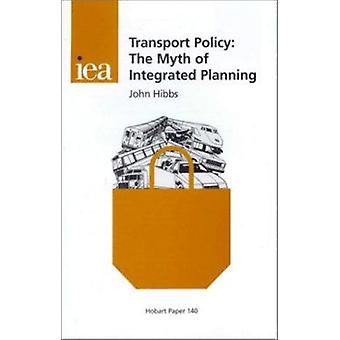 Transport Policy - The Myth of Integrated Planning by John Hibbs - 978