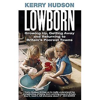 Lowborn - Growing Up - Getting Away and Returning to Britain's Poorest