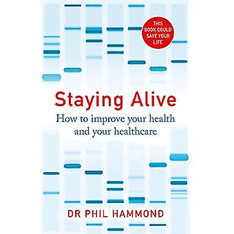 Staying Alive - How to Improve Your Health and Your Healthcare by Dr P