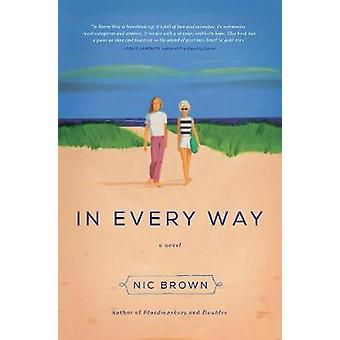 In Every Way  A Novel by Nic Brown