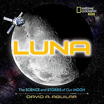 Luna - The Stories and Science of Our Moon by National Geographic Kids