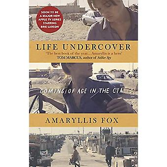 Life Undercover - Coming of Age in the CIA by Amaryllis Fox - 97817850
