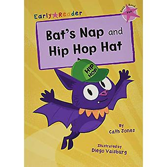 Bat's Nap and Hip Hop Hat - (Pink Early Reader) by Cath Jones - 978184