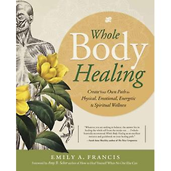 Whole Body Healing by Emily A Francis