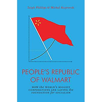 People's Republic of Walmart - How the World's Biggest Corporations ar