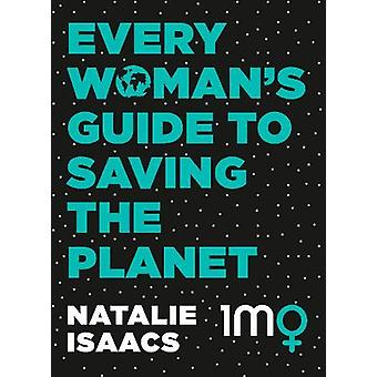 Every Woman's Guide To Saving The Planet by Natalie Isaacs - 97807333