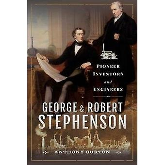 George and Robert Stephenson  Pioneer Inventors and Engineers by Anthony Burton