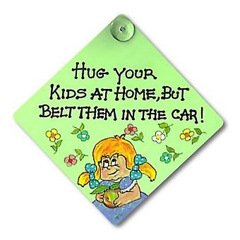 Something Different Hug Your Kids At Home But Belt Them In The Car Window Sign