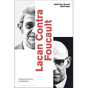 Lacan Contra Foucault: Subjectivity, Sex, and Politics