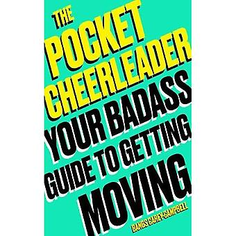 The Pocket Cheerleader: Your Badass Guide to Getting Moving