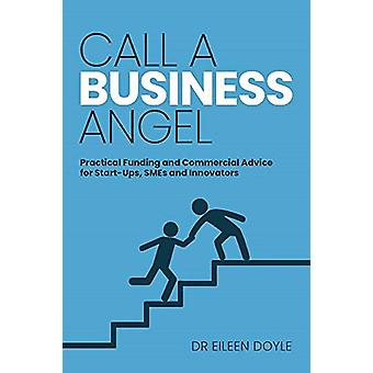 Call a Business Angel - Practical Funding & Commerical Advice for