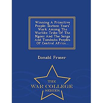 Winning a Primitive People - Sixteen Years' Work Among the Warlike Tri