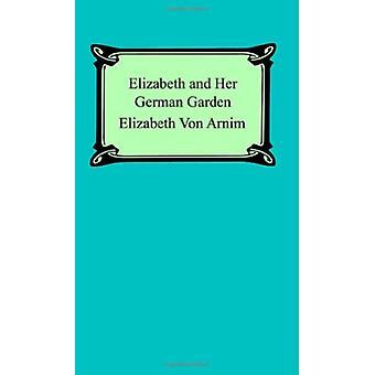 Elizabeth and Her German Garden by Elizabeth Von Arnim - 978142092660