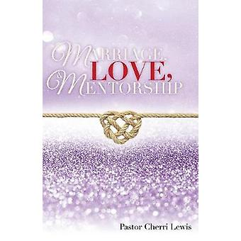 Marriage - Love - & Mentorship by Pastor Cherri Lewis - 978154564
