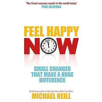 Känn dig lycklig nu - Små förändringar som gör en enorm skillnad av Michael