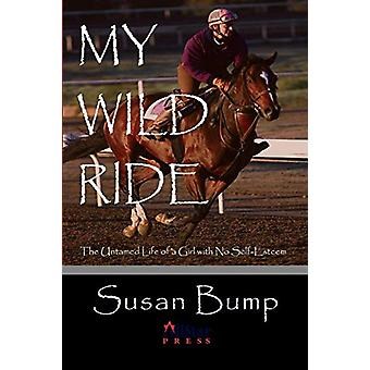 My Wild Ride - The Untamed Life of a Girl with No Self-Esteem by Susan