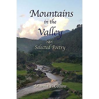 Mountains in the Valley - Selected Poetry by Marcia y Collins - 978194