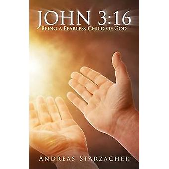 John 3 -16 - Being a Fearless Child of God by Andreas Starzacher - 9783