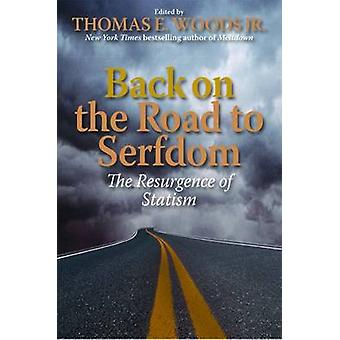 Back on the Road to Serfdom - The Resurgence of Statism by Tomas E. Wo