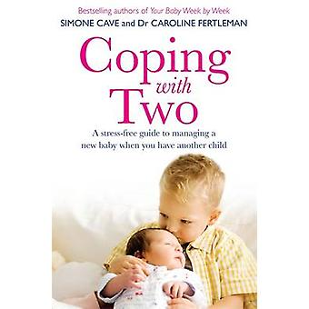 Coping with Two - A Stress-Free Guide to Managing a New Baby When You