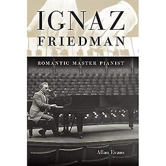 Ignaz Friedman: Romantisch Master Pianist