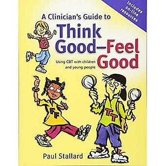 A Clinicians Guide to Think GoodFeel Good: Using CBT with children and young people: Using CBT with Children and Young People