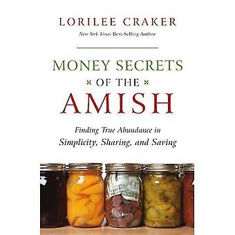 Geld geheimen van de Amish: het vinden van ware overvloed in eenvoud, delen en opslaan