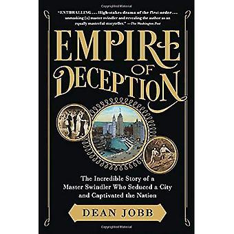 Empire de la tromperie: l'incroyable histoire d'un escroc de maître qui séduit une ville et séduire la Nation