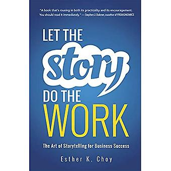 Let the Story Do the Work: The Art of Storytelling for Business Success (Agency/Distributed)