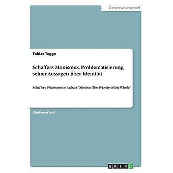 Schaffers Monismus. Problematisierung seiner Aussagen ber Identitt av Tegge & Tobias