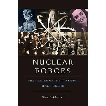 Nuclear Forces - The Making of the Physicist Hans Bethe by Silvan S. S
