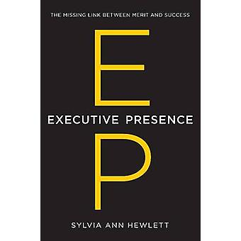 Executive Presence - The Missing Link Between Merit and Success by Syl