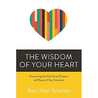 The Wisdom of Your Heart - Discovering the God-Given Purpose and Power