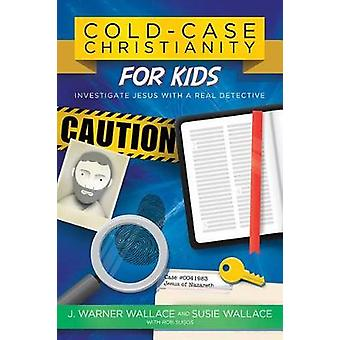 Cold-Case Christianity for Kids - Investigate Jesus with a Real Detect