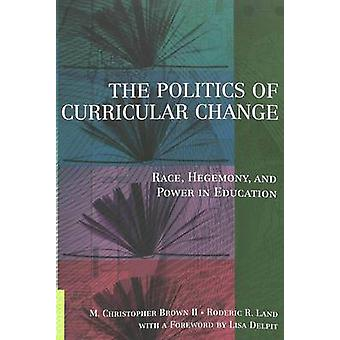 The Politics of Curricular Change - Race - Hegemony - and Power in Edu