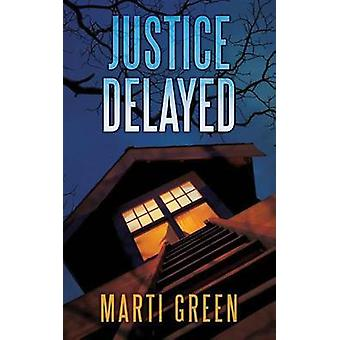 Justice Delayed by Marti Green - 9781477819876 Book