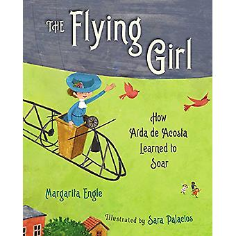 The Flying Girl - How Aaida de Acosta Learned to Soar by MS Margarita