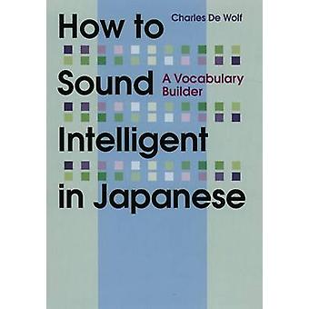 How to Sound Intelligent in Japanese - A Vocabulary Builder by Charles