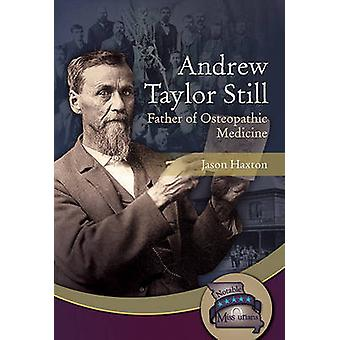Andrew Taylor Still - Father of Osteopathic Medicine by Jason Haxton -
