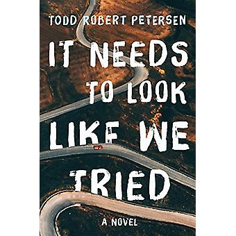 It Needs to Look Like We Tried - A Novel by Todd Robert Petersen - 978