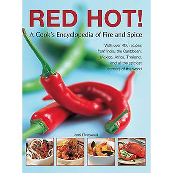 Red Hot! - a Cook's Encyclopedia of Fire and Spice - With Over 400 Reci