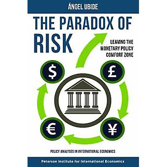 Paradox of Risk  Leaving the Monetary Policy Comfort Zone by Angel Ubide
