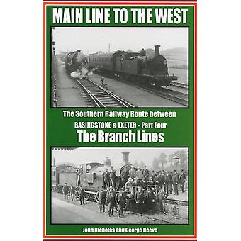 Main Line to the West Branch Lines Part 4  The Southern Railway Route Between Basingstoke and Exeter by John Nicholas & George Reeve