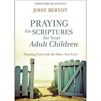 Praying the Scriptures for Your Adult Children by Jodie Berndt