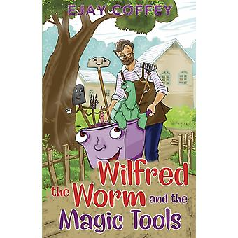 Wilfred the Worm and the Magic Tools by Ejay Coffey