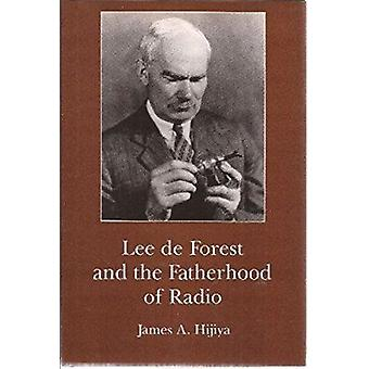 Lee de Forest and the Fatherhood of Radio by James A. Hijiya - 978093