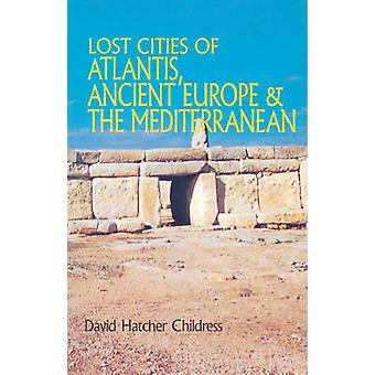 Lost Cities of Atlantis Ancient Europe  the Mediterranean by David Hatcher David Hatcher Childress Childress